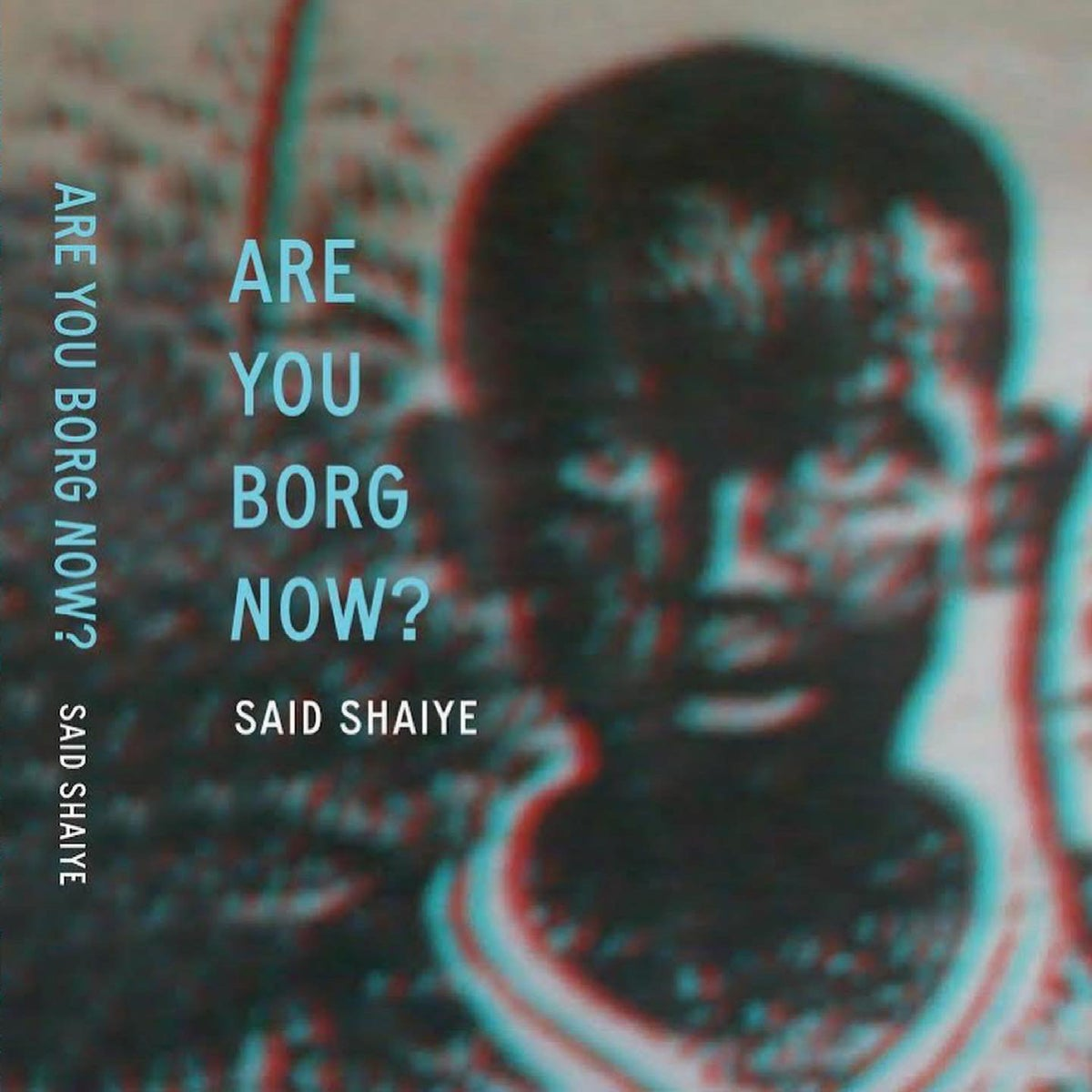 ARE YOU BORG NOW?  by Said Shaiye