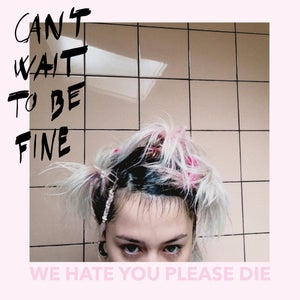 Image of WE HATE YOU PLEASE DIE - CAN'T WAIT TO BE FINE (LP)