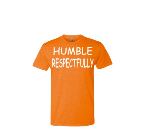 "Orange  ""Humble Respectfully"" T-shirt"