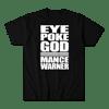 MANCE WARNER-EYE POKE GOD SHIRT