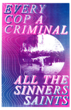 Every Cop A Criminal All The Sinners Saints