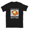 You Had Me At Butter