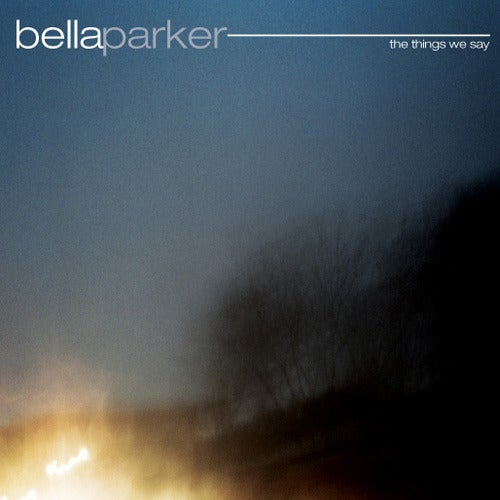 Image of Bellaparker - The Things We Say
