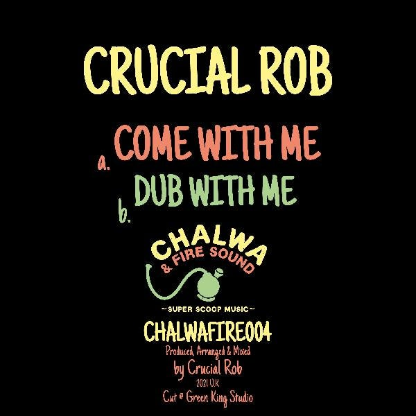 CRUCIAL ROB - COME WITH ME / DUB / CHALWAFIRE004