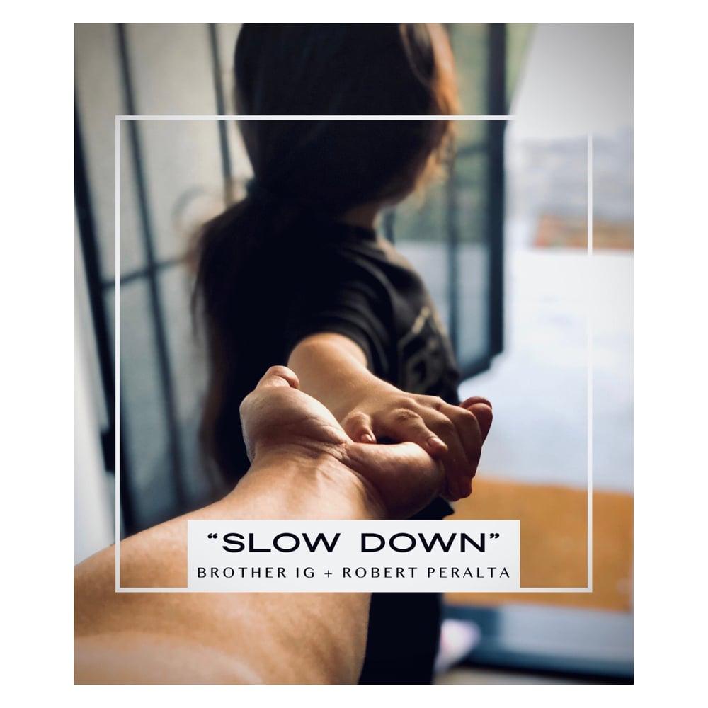 "Image of ""SLOW DOWN"" Brother IG + Robert Peralta"
