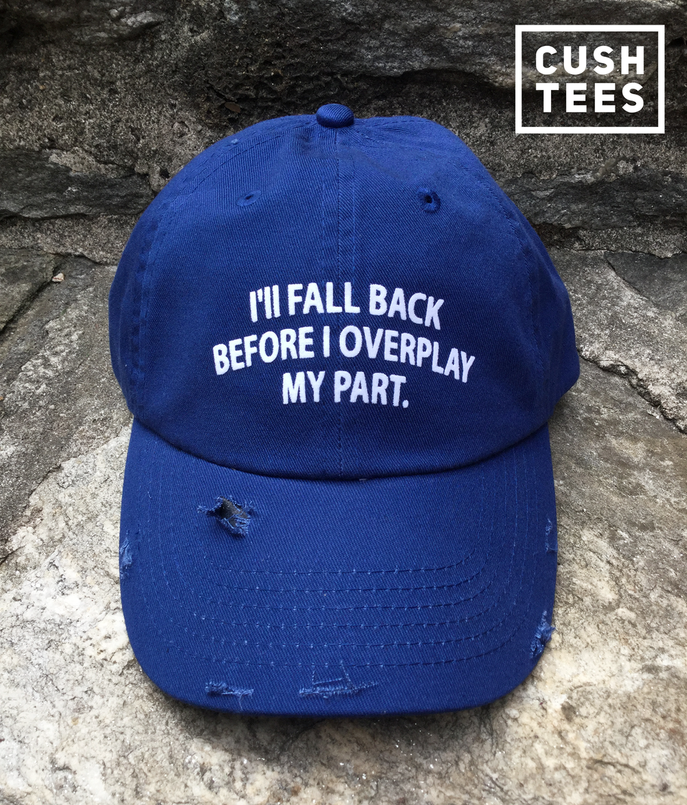I'll fall back before i over play my part (Dad Hat) distressed brim