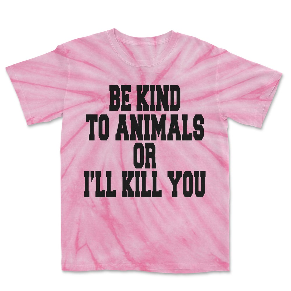 Image of Be Kind To Animals Or I'll Kill You - Pink Tie Dye - T-Shirt