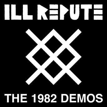 Image of ILL REPUTE - The 1982 Demos LP