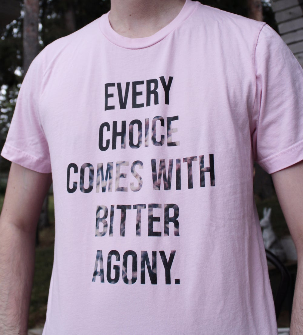Shirt - Every choice comes with bitter agony