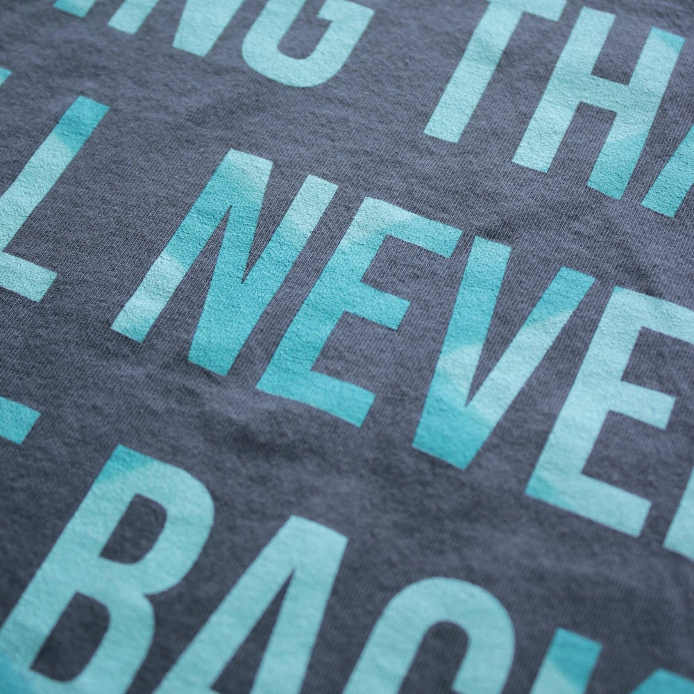 Shirt - The only thing that will never come back