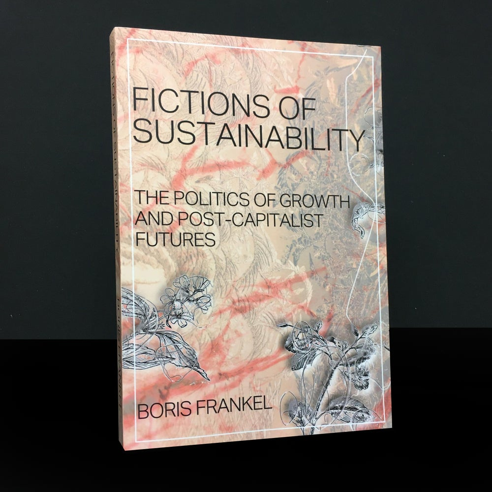 Fictions of Sustainability : The Politics of Growth and Post Capitalist Futures