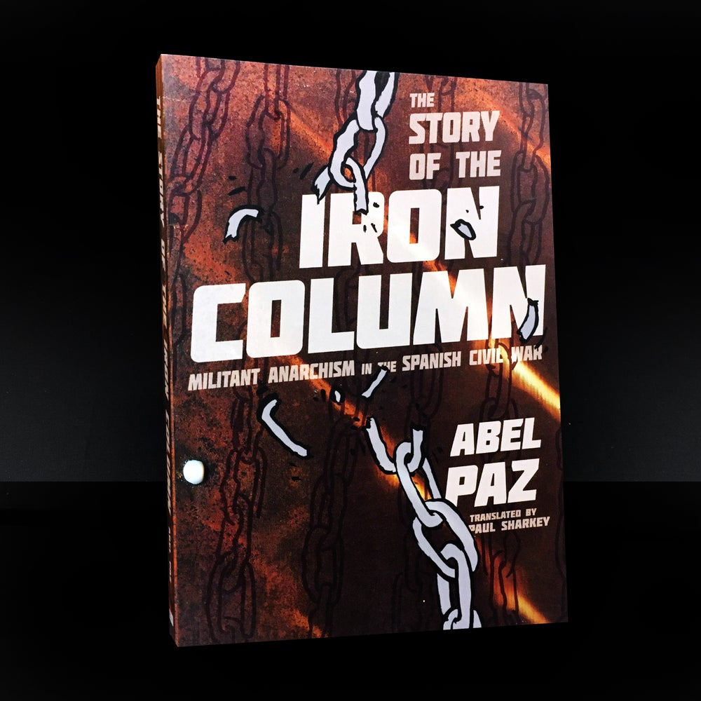 Story Of The Iron Column : Militant Anarchism in the Spanish Civil War