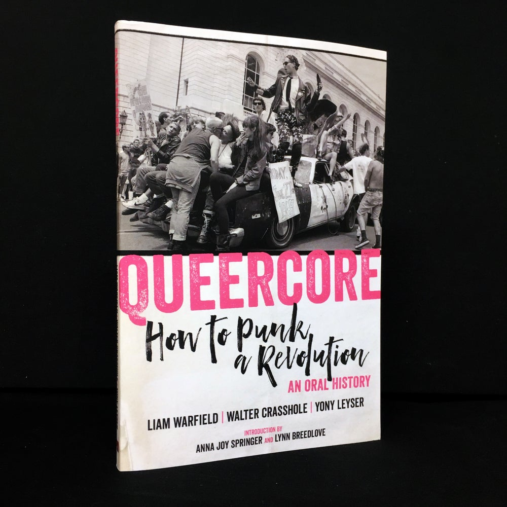 Queercore : How to Punk a Revolution: An Oral History