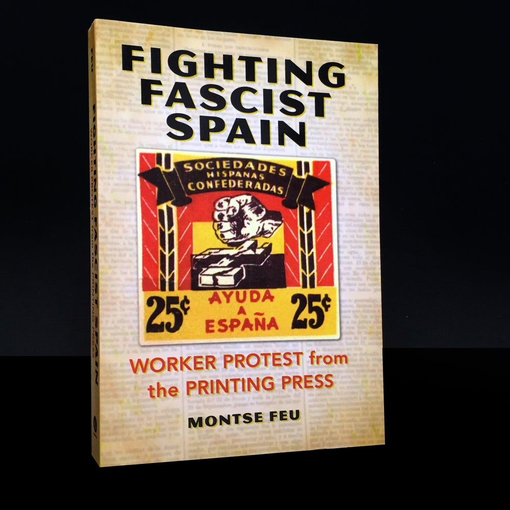 Fighting Fascist Spain : Worker Protest from the Printing Press