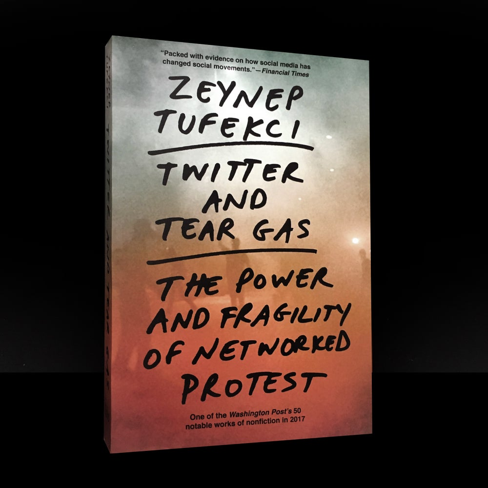 Twitter and Tear Gas : The Power and Fragility of Networked Protest