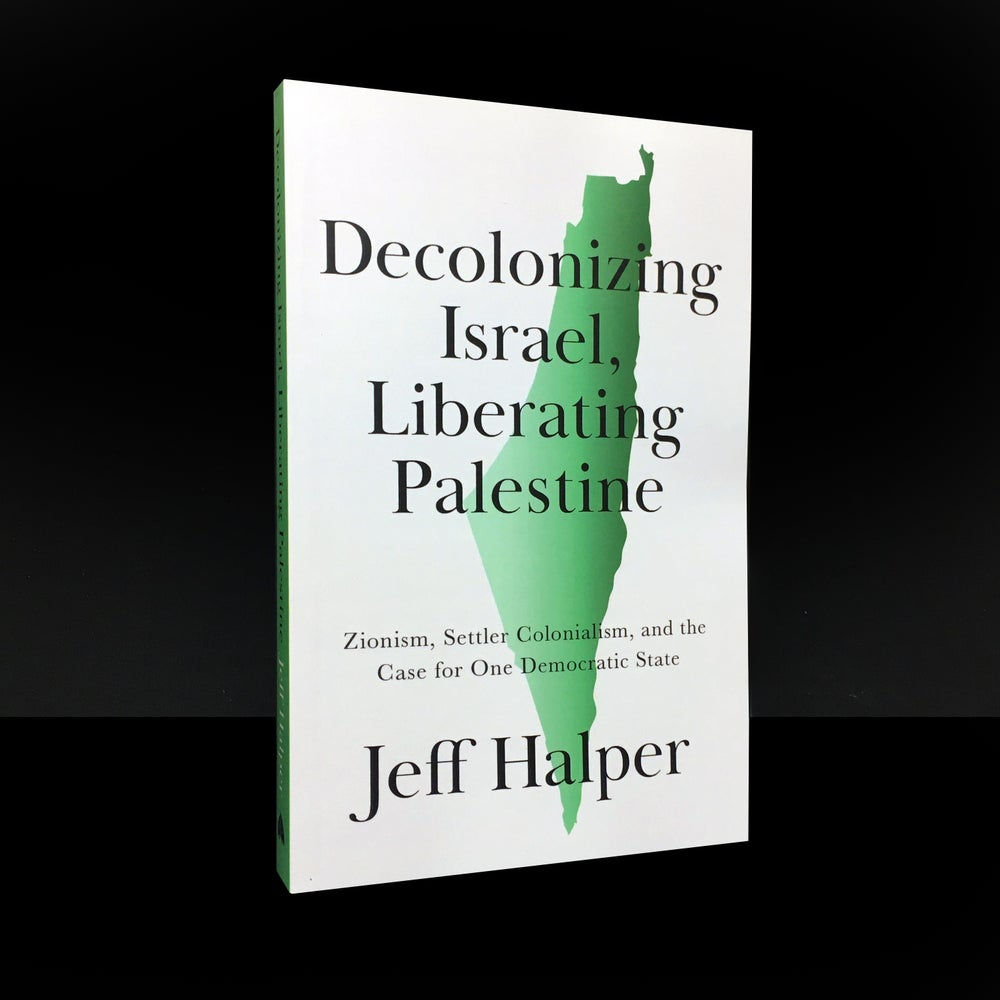 Decolonizing Israel, Liberating Palestine : Zionism, Settler Colonialism, and the Case for One Democ
