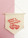 Your Love Is Enough Pennant