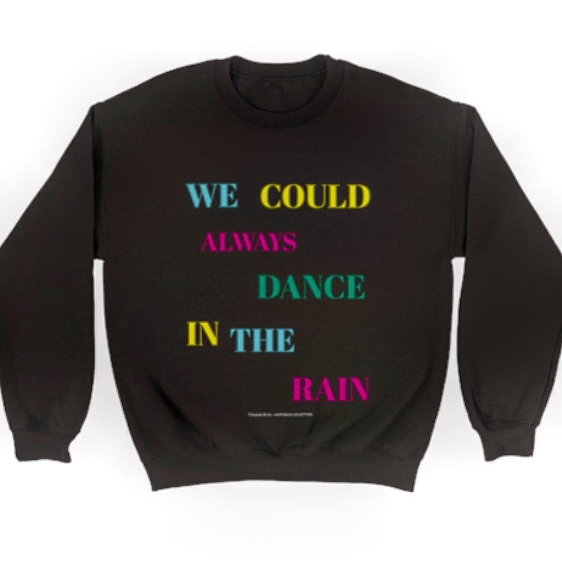 Image of We could always dance in the rain sweatshirt