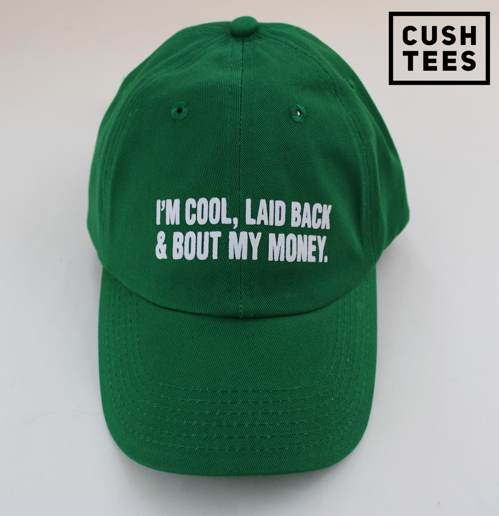 I'm cool, laid back & bout my money (Dad Hat)