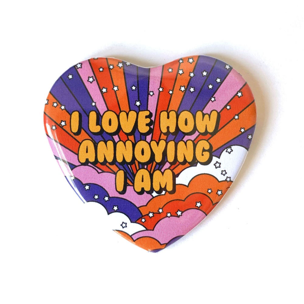 Image of I LOVE HOW ANNOYING I AM - Heart Shaped Button