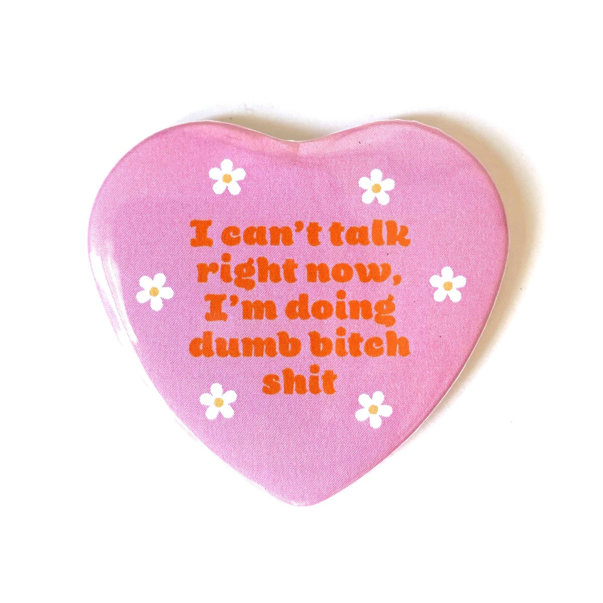 Image of I CAN'T TALK I'M DOING DUMB BITCH SHIT - Heart Shaped Button