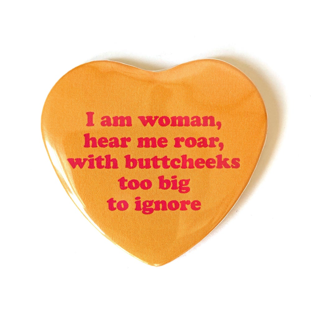 Image of I AM WOMAN WITH BIG BUTTCHEEKS - Heart Shaped Button