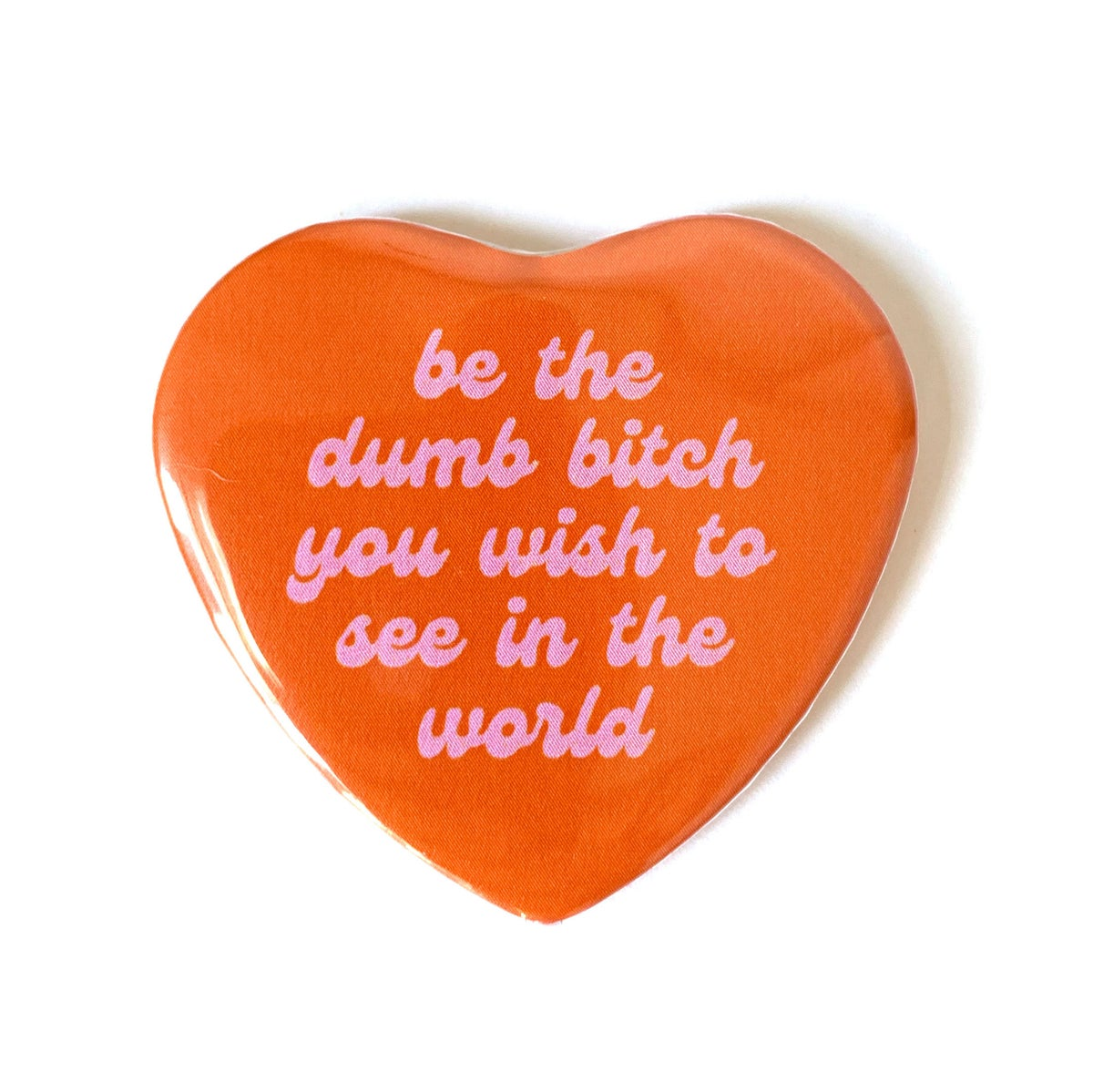 Image of Be the Dumb Bitch - Heart Shaped Button
