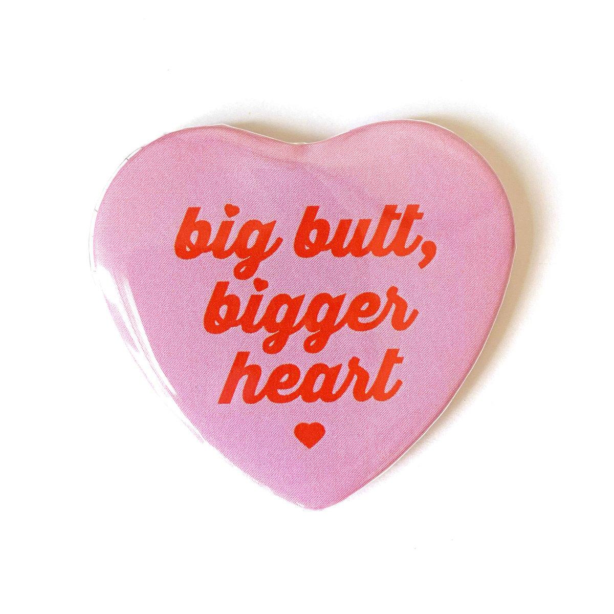 Image of Big Butt Bigger Heart - Heart Shaped Button