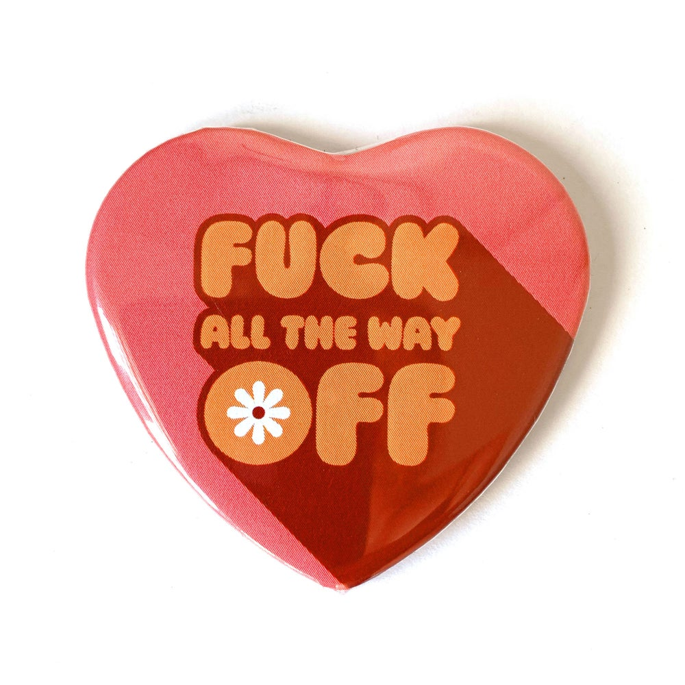 Image of Fuck All the Way Off - Heart Shaped Button