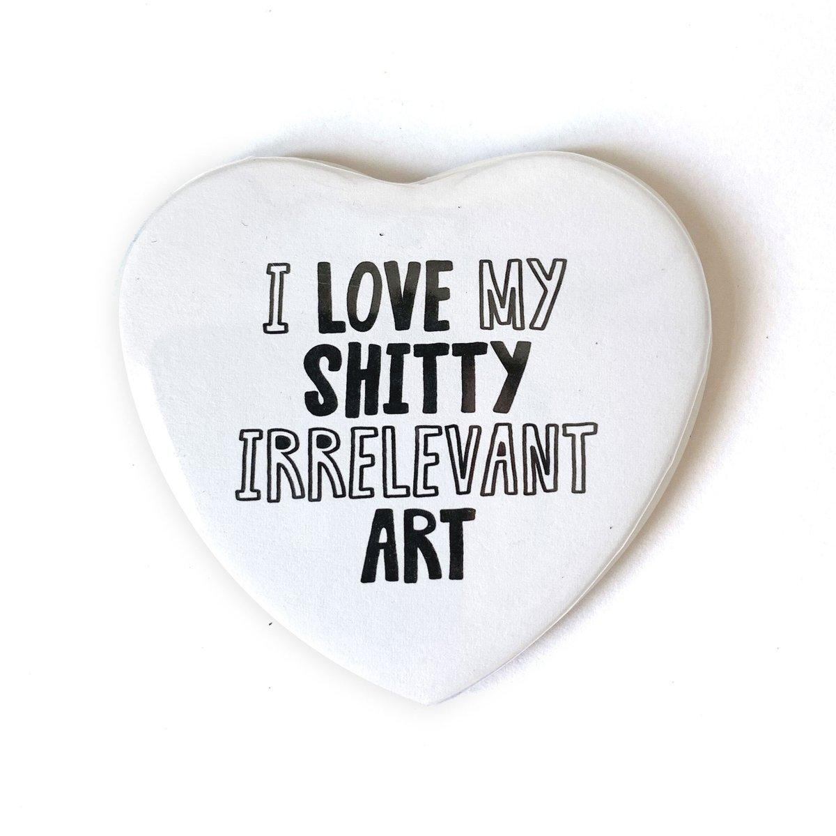 Image of Shitty Irrelevant Art - Heart Shaped Button