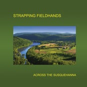 Image of STRAPPING FIELDHANDS — ACROSS THE SUSQUEHANNA (PETTY BUNCO)