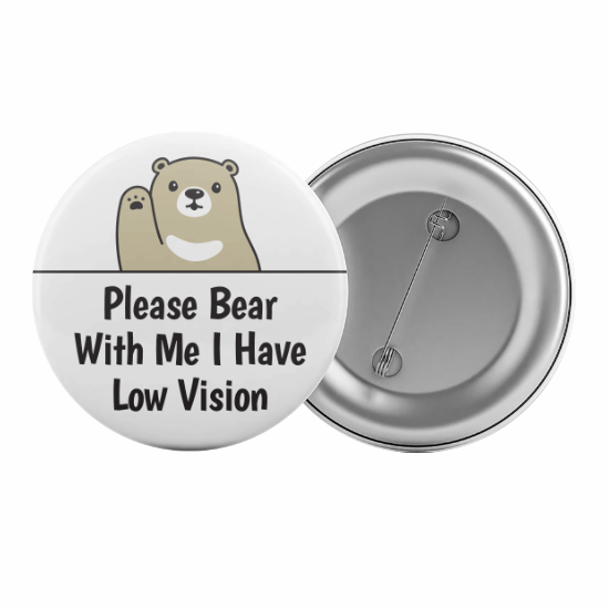 Please Bear With Me I Have Low Vision