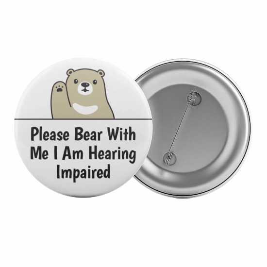 Please Bear With Me I Am Hearing Impaired