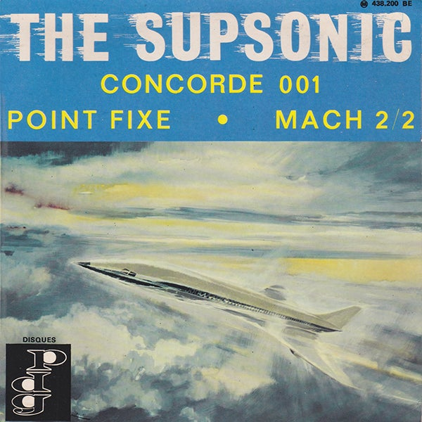 The Supsonic - Concorde 001 / Point Fixe / Mach 2/2 ( Disques P.D.G - 1967)