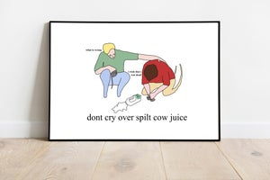 Image of dont cry over spilt cow juice- poster