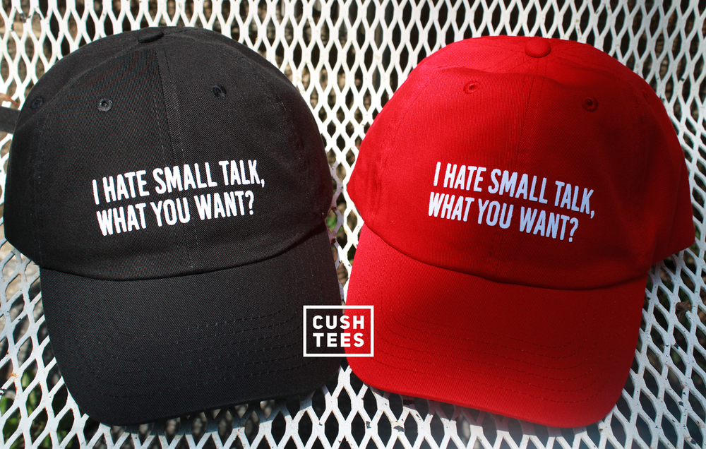I hate small talk, what you want? (Dad Hat)