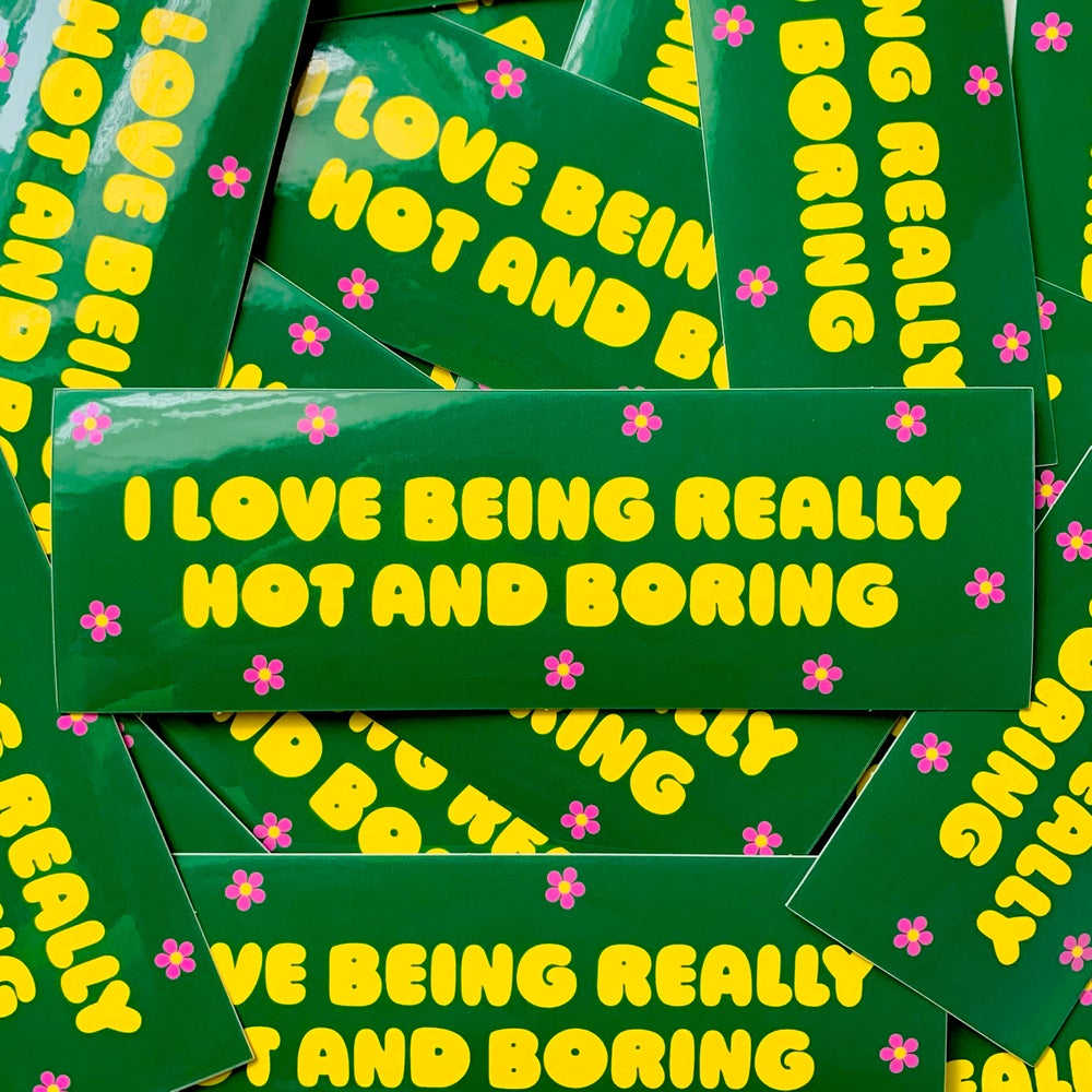 Image of I Love Being Really Hot and Boring Sticker
