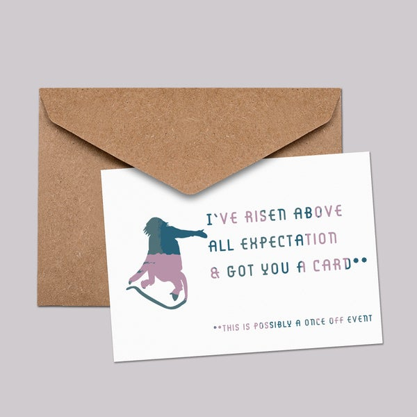 Image of I've risen above all expectation & got you a card
