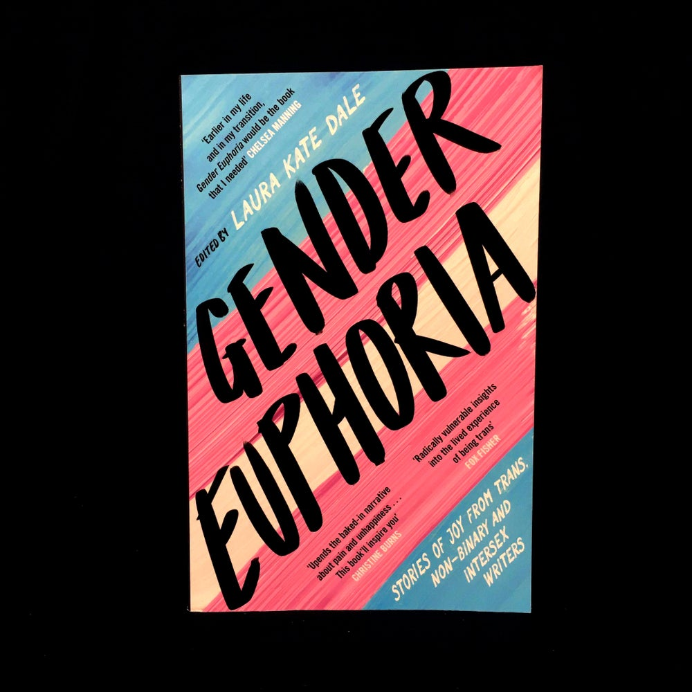 Gender Euphoria : Stories of Joy from Trans, Non-Binary and Intersex Writers