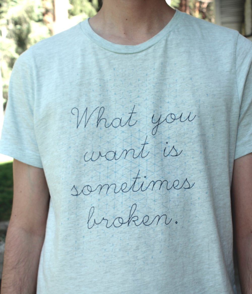 Shirt - What you want is sometimes broken