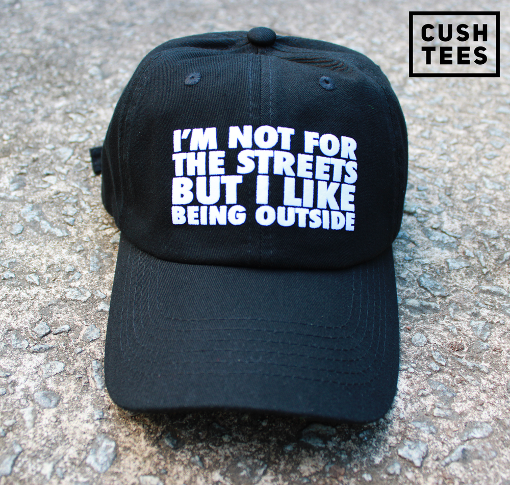 I'm not for the streets but I like being outside (Dad Hat)