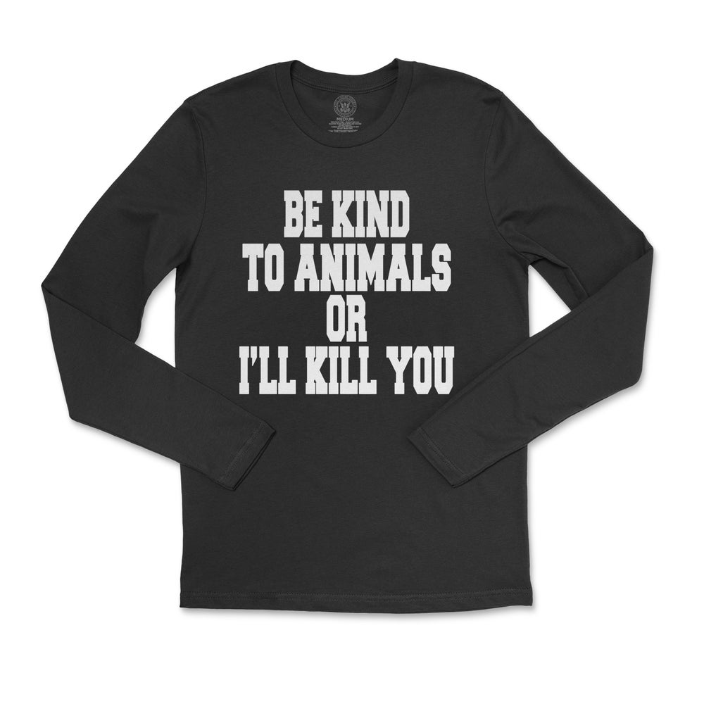Image of Be Kind To Animals Or I'll Kill You Long Sleeved Tee