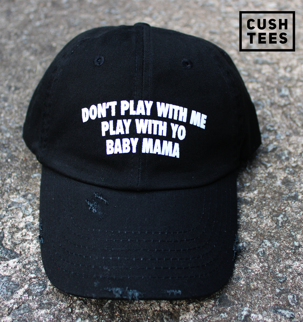 Don't play with me, play with yo baby mama (Dad Hat) Distressed