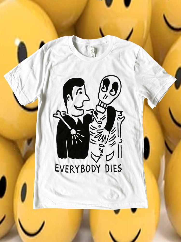 Image of EVERYBODY DIES TSHIRT