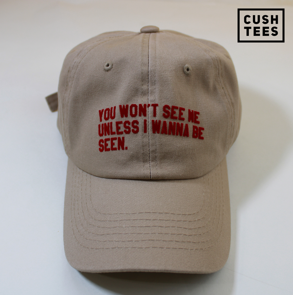 You won't see me unless I wanna be seen (Dad  Hat)