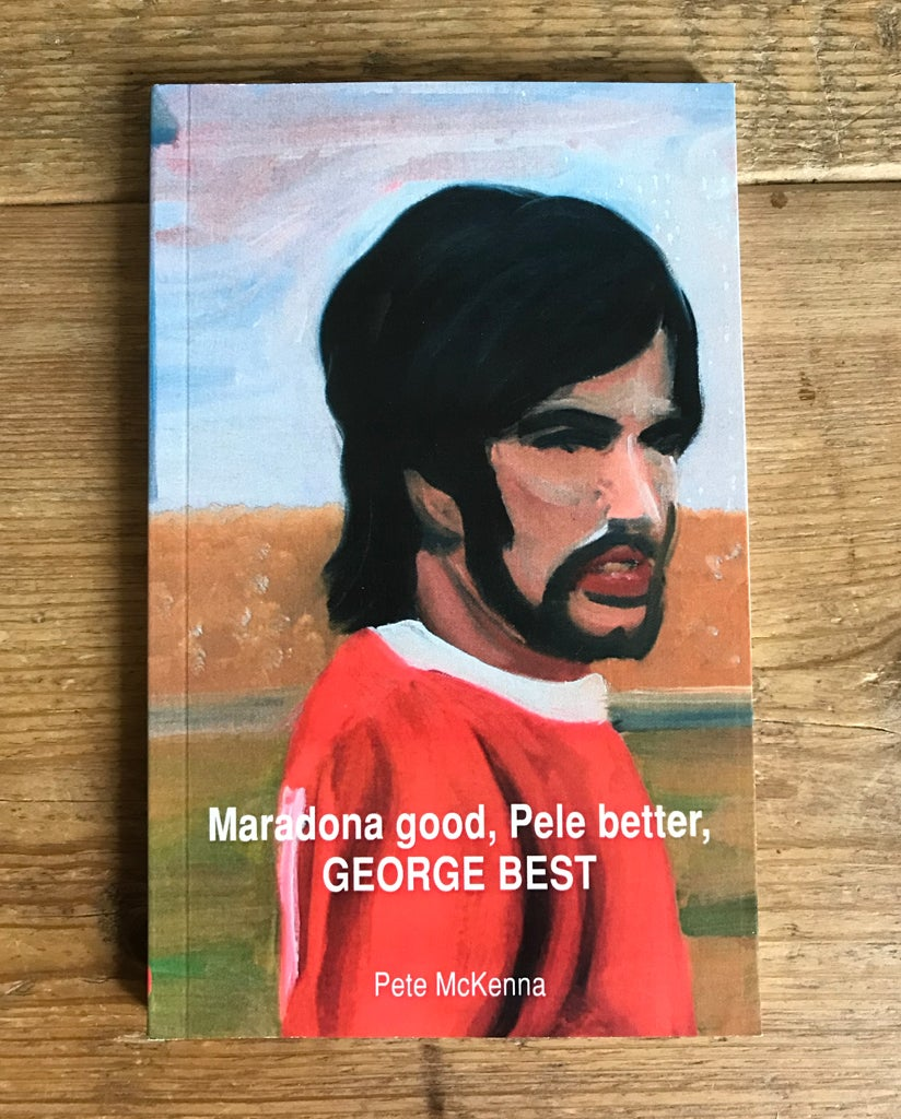 Image of Maradona Good, Pele Better, George Best