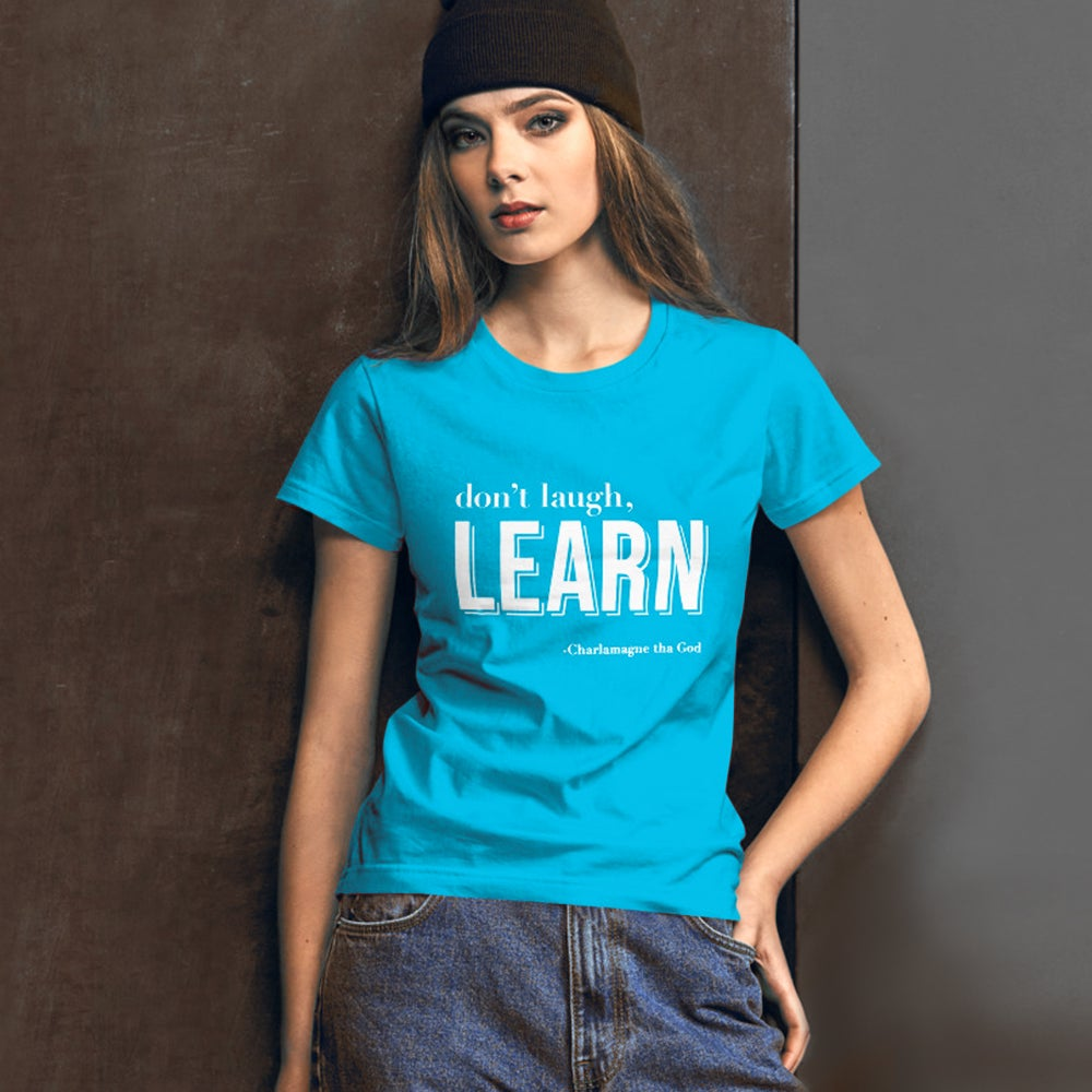 Image of Dont' Laugh, Learn - Ladies Tee