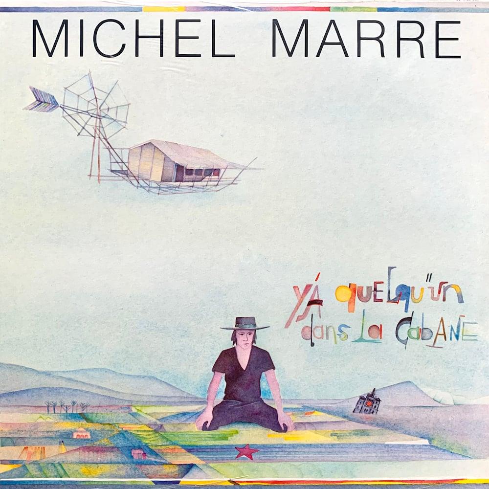 Michel Marre - Y'a Quelqu'un Dans La Cabane (Vent Du Sud - 1985)