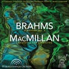 NEW! BRAHMS: SYMPHONY NO. 4 AND MACMILLAN LARGHETTO FOR ORCHESTRA