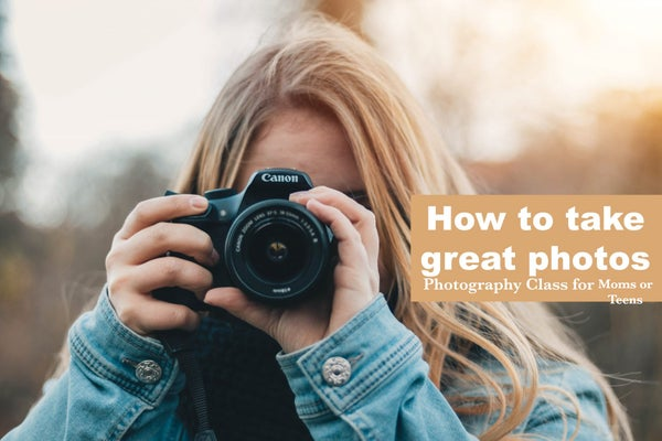 Image of Photography Class for Moms or Teens